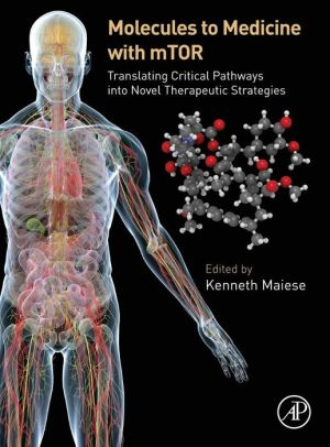Molecules to Medicine with mTOR: Translating Critical Pathways of The Mammalian Target of Rapamycin into Novel Therapeutic Strategies