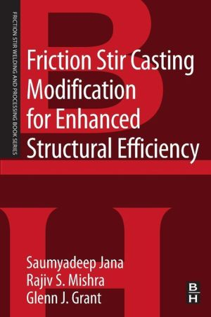 Friction Stir Casting Modification for Enhanced Structural Efficiency: A Volume in the Friction Stir Welding and Processing Book Series