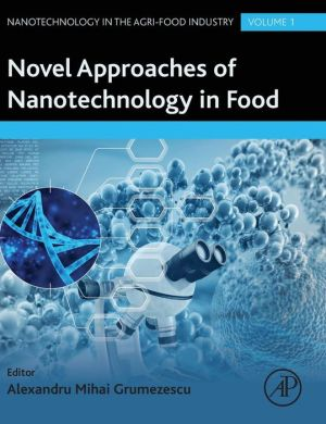 Novel Approaches of Nanotechnology in Food: Nanotechnology in the Food Industry Volume 1