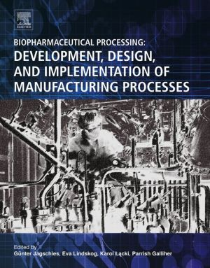 Book Biopharmaceutical Processing: Development, Design, and Implementation of Manufacturing Processes