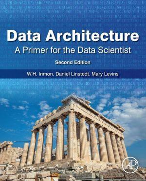 Data Architecture: A Primer for the Data Scientist: A Primer for the Data Scientist|Paperback