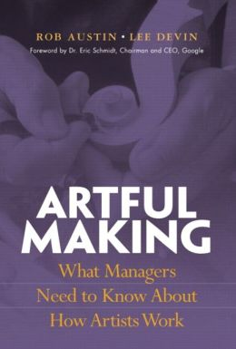 Artful Making: What Managers Need to Know about How Artist Work