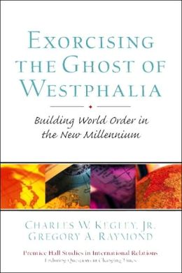 Exorcising the Ghost of Westphalia: Building World Order in the New Millennium