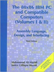 80X86 IBM PC and Compatible Computers : Assembly Language, Design and Interfacing Vol. I and II