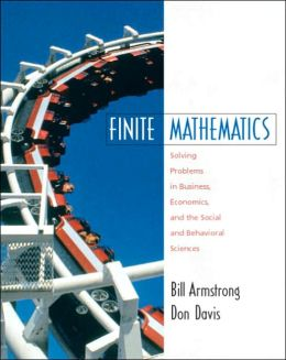 Finite Mathematics: Solving Problems in Business, Economics, ...Social Sciences