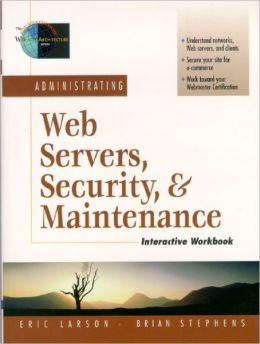 Administrating Web Servers, Security, & Maintenance (The Foundations of Web Site Architecture Series)