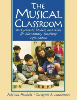 The Musical Classroom: Backgrounds, Models and Skills for Elementary Teaching