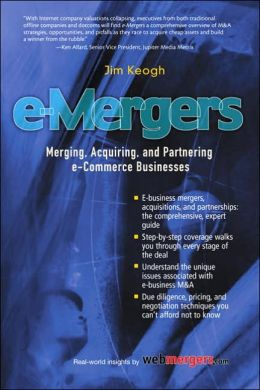 e-Mergers : Merging, Acquiring and Partnering e-Commerce Businesses