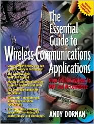 The Essential Guide to Wireless Communications Applications, From Cellular Systems to WAP and M-Commerce Andy Dornan