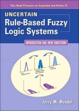 Uncertain Rule-Based Fuzzy Logic Systems : Introduction and New Directions