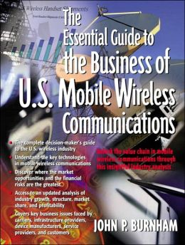 The Essential Guide to the Business of U.S. Mobile Wireless Communications
