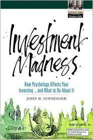 Investment Madness : How Psychology Affects Your Investing...and What to Do About It