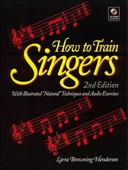How to Train Singers: With Illustrated Natural Techniques and Audio Exercises