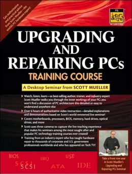 Upgrading and Repairing PCs Training Course: A Digital Seminar from Scott Mueller