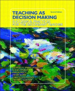 Teaching as Decision Making: Successful Practices for the Secondary Teacher