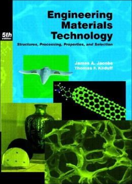 Engineering Materials Technology: Structures, Processing, Properties, and Selection