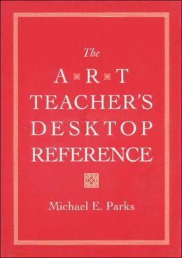 The Art Teacher's Desktop Reference