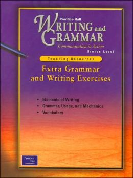 Extra Grammar and Writing Exercises (Writing and Grammar: Communication in Action)