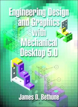 Engineering Design and Graphics Using Mechanical Desktop 5.0