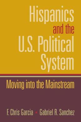 Hispanics and the U.S. Political System: Moving Into the Mainstream