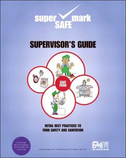 Supervisor's Guide: Retail Best Practices To Food Safety and Sanitation