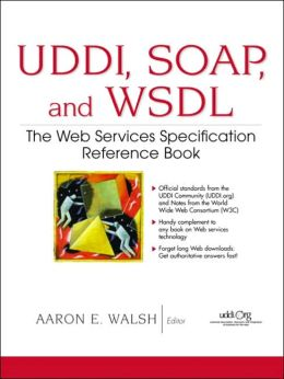 UDDI, SOAP, and WSDL: The Web Services Specification Reference Book