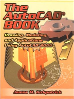 The AutoCAD Book : Drawing, Modeling and Applications Using AutoCAD 2000