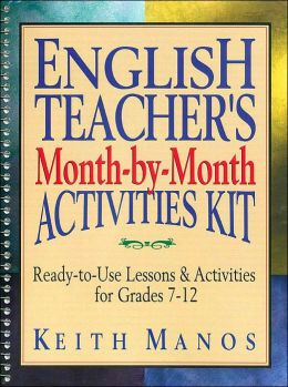 English Teacher's Month-by-Month Activities Kit: Ready-to-Use Lessons & Activities for Grades 7-12