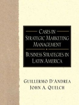 Cases in Strategic Marketing Management : Business Strategies in Latin America
