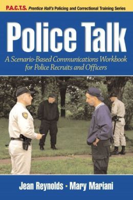 Police Talk : A Scenario-Based Communications Workbook for Police Recruits and Officers