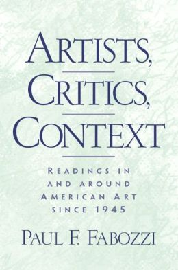 Artists, Critics, Context : Readings in and Around American Art since 1945