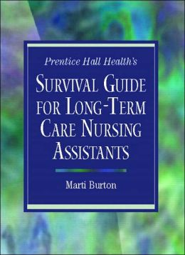 Prentice Hall Health's Survival Guide for Long-Term Care Nursing Assistants