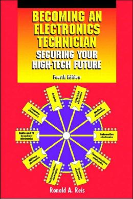 Becoming an Electronics Technician : Securing Your High-Tech Future