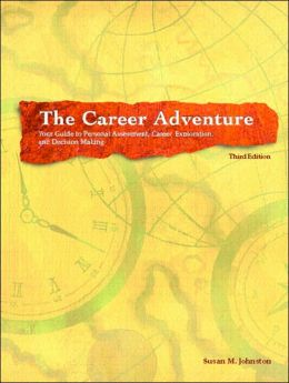The Career Adventure: Your Guide to Personal Assessment, Career Exploration, and Decision Making