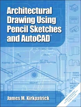 Architectural Drawing with Pencil Sketches and AutoCAD 2002(R)