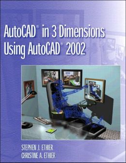 AutoCAD in 3 Dimensions Using AutoCAD 2002