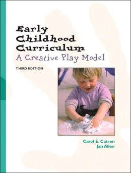Early Childhood Curriculum: A Creative Play Model