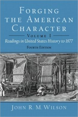 Forging the American Character: Readings in United States History to 1877, Volume I