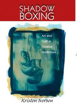 Shadow Boxing : Art and Craft in Creative Nonfiction