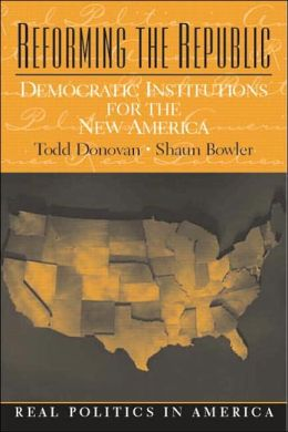Reforming the Republic : Democratic Institutions for the New America