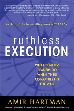 Ruthless Execution: What Business Leaders Do When Their Companies Hit the Wall