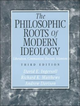 The Philosophic Roots of Modern Ideology : Liberalism, Communism, Fascism, Islamism
