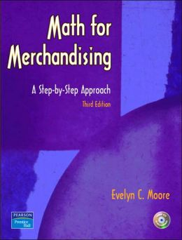 Math for Merchandising : A Step-by-Step Approach / With CD