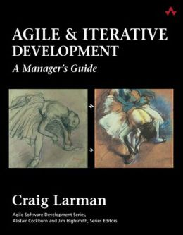 Agile and Iterative Development (Agile Software Development Series): A Manager's Guide