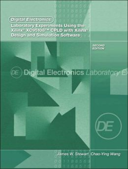 Digital Electronics Laboratory Experiments Using the Xilinx XC95108 CPLD with Xilinx Foundation : Design and Simulation Software