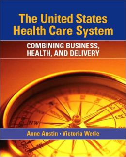 The US Health Care System: Combining Business, Health, and Delivery