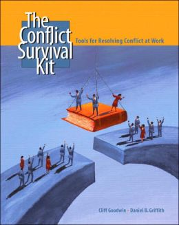 The Confilict Survival Kit: Tools for Resolving Conflict at Work