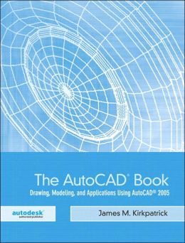 The Autocad Book: Drawing, Modeling, and Applications Using AutoCAD 2005
