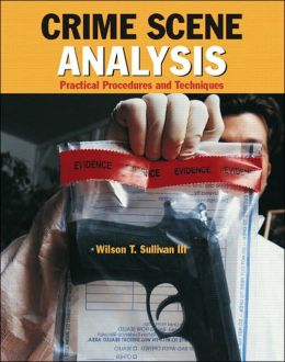 Crime Scene Analysis: Practical, Procedures and Techniques