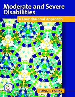 Moderate and Severe Disabilities: A Foundational Appoach